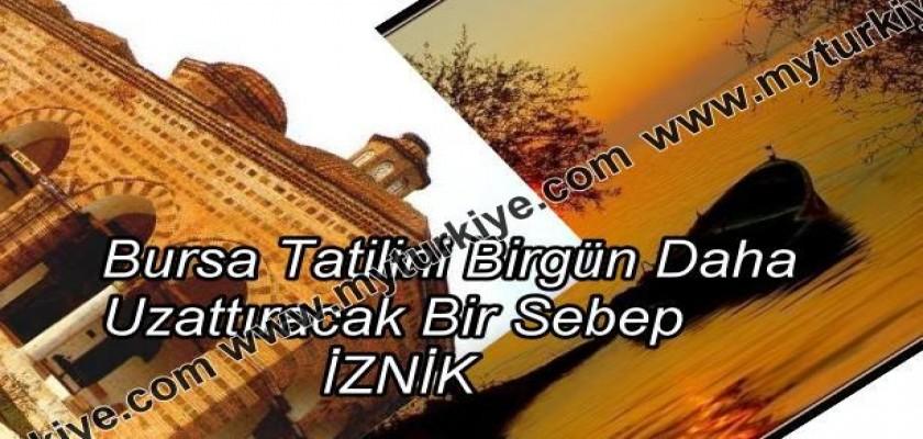 Bursa Tatilini Bir Gün Daha Uzattıracak Bir Sebep: İznik